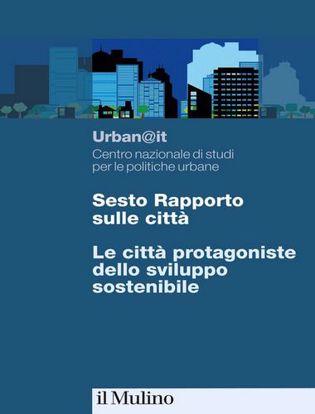 Immagine di Sesto rapporto sulle città. Le città protagoniste dello sviluppo sostenibile