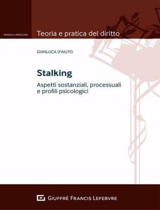 Immagine di Stalking. Aspetti sostanziali, processuali e profili psicologici