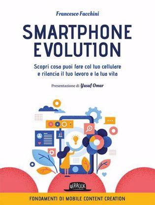 Immagine di Smartphone Evolution. Scopri cosa puoi fare col tuo cellulare e rilancia il tuo lavoro e la tua vita