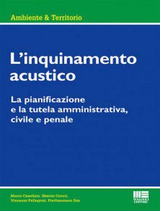 Immagine di L' inquinamento acustico. La pianificazione e la tutela amministrativa, civile e penale