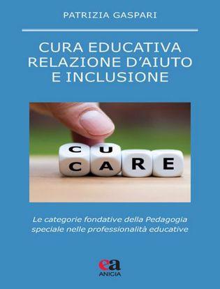Immagine di Cura educativa, relazione d'aiuto e inclusione. Le categorie fondative della pedagogia speciale nelle professionalità educative