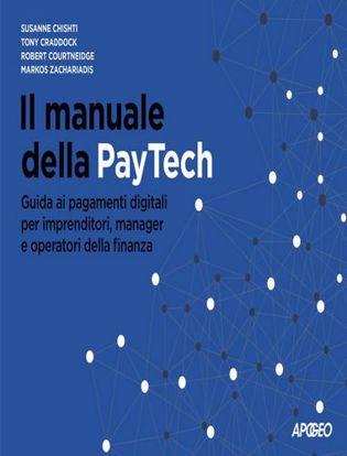 Immagine di Il manuale della PayTech. Guida ai pagamenti digitali per imprenditori, manager e operatori della finanza