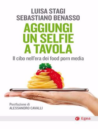 Immagine di Aggiungi un selfie a tavola. il cibo nell'era dei food porn media