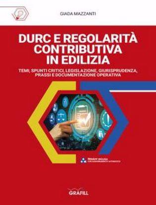 Immagine di DURC e Regolarità contributiva in edilizia. Temi, spunti critici, legislazione, giurisprudenza, prassi e documentazione operativa. Con App