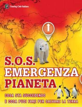 Immagine di S.O.S. Emergenza pianeta. Cosa sta succedendo e cosa puoi fare per salvare la terra