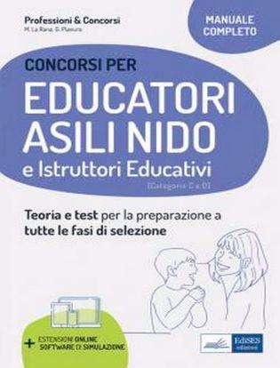 Immagine di Educatori e assistenti asili nido. istruttori nei servizi educativi. Manuale completo per la preparazione al concorso e l'aggiornamento professionale. Con software di simulazione