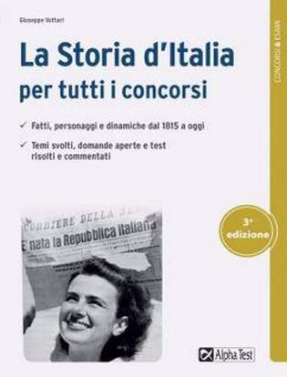 Immagine di La storia d'Italia per tutti i concorsi. Fatti, personaggi e dinamiche dal 1815 a oggi. Temi svolti, domande aperte e test risolti e commentati