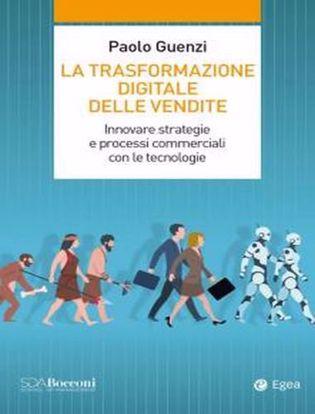 Immagine di La trasformazione digitale delle vendite. Innovare strategie e processi commerciali con le tecnologie