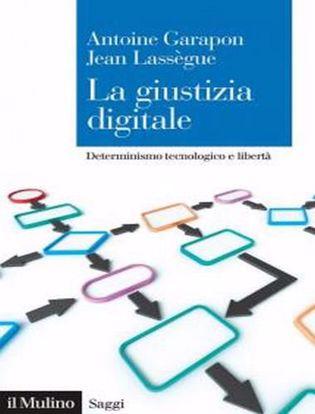 Immagine di La giustizia digitale. Determinismo tecnologico e libertà