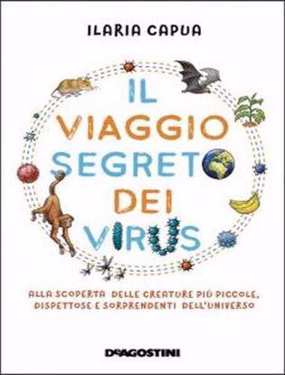 Immagine di Il viaggio segreto dei virus. Alla scoperta delle creature più piccole, dispettose e sorprendenti dell'universo