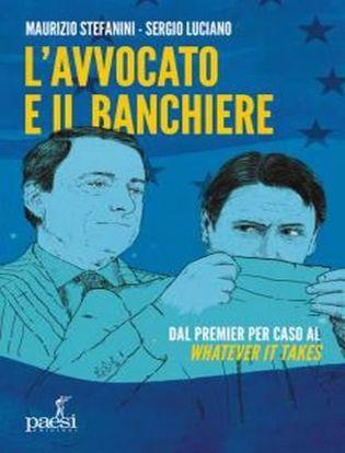 Immagine di L' avvocato e il banchiere. Dal premier per caso al «whatever it takes»