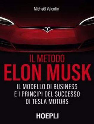 Immagine di Il metodo Elon Musk. Il modello di business e i principi del successo di Tesla Motors