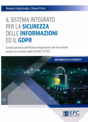 Immagine di Il sistema integrato per la sicurezza delle informazioni ed il GDPR. Guida operativa all'efficace integraizone dei due mondi anche con l'ausilio delle ISO/IEC 27701