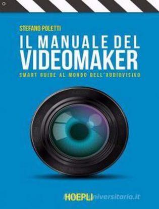 Immagine di Il manuale del videomaker. Smart guide al mondo dell'audiovisivo