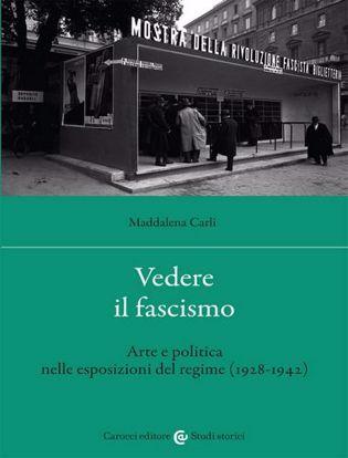 Immagine di Vedere il fascismo. Arte e politica nelle esposizioni del regime (1928-1942)