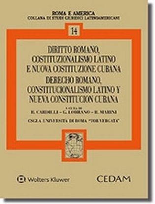 Immagine di Diritto romano, costituzionalismo latino e nuova costituzione cubana. Derecho romano, constitucionalismo latino y nueva constitucion cunana