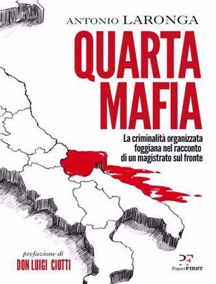 Immagine di Quarta mafia. La criminalità organizzata foggiana nel racconto di un magistrato sul fronte