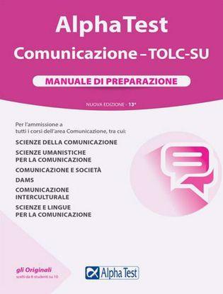 Immagine di Alpha Test. Comunicazione. TOLC-SU. Manuale di preparazione. Nuova ediz.