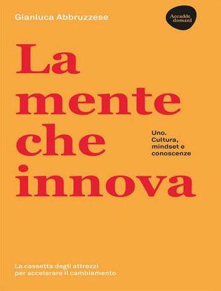Immagine di La mente che innova. Uno. Cultura, mindset e conoscenze