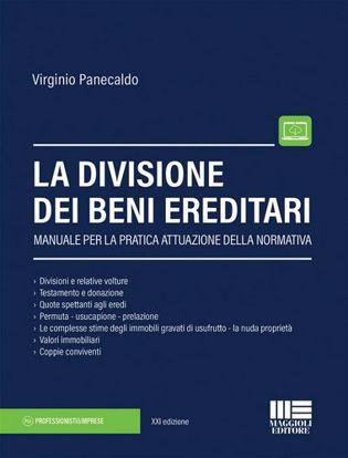 Immagine di La divisione dei beni ereditari. Manuale per la pratica attuazione della normativa