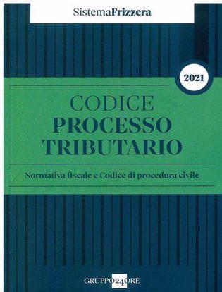 Immagine di Codice del processo tributario 2021 - Normativa fiscale e codice di procedura civile