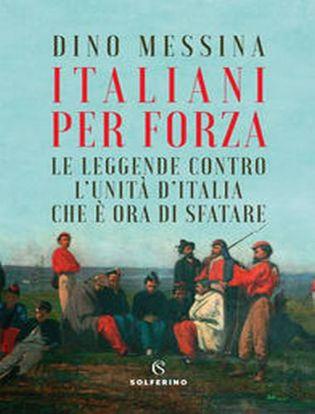 Immagine di Italiani per forza. Le leggende contro l'Unità d'Italia che è ora di sfatare