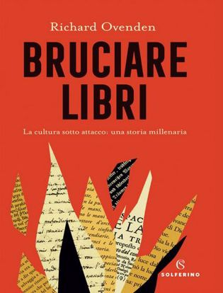 Immagine di Bruciare libri. La cultura sotto attacco: una storia millenaria