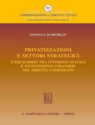 Immagine di Privatizzazioni e settori strategici. L'equilibrio tra interessi statali e investimenti stranieri nel diritto comparato