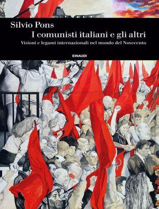 Immagine di I comunisti italiani e gli altri. Visioni e legami internazionali nel mondo del Novecento