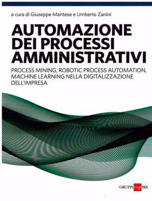 Immagine di Automazione dei processi amministrativi. Process mining, robotic process automation, machine learning nella digitalizzazione dell'impresa