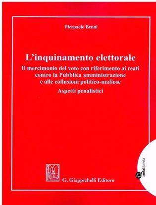 Immagine di L' inquinamento elettorale. Il mercimonio del voto con riferimento ai reati contro la Pubblica amministrazione e alle collusioni politico-mafiose. Aspetti penalistici