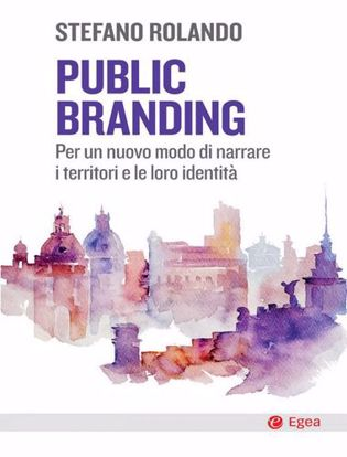 Immagine di Public branding. Per un nuovo modo di narrare i territori e le loro identità