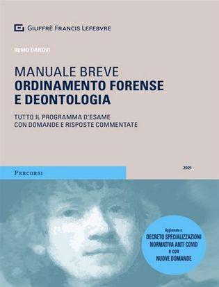 Immagine di Manuale breve Ordinamento e deontologia forense 2021. Tutto il programma d'esame con domande e risposte commentate