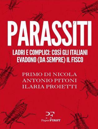 Immagine di Parassiti. Ladri e complici: così gli italiani evadono (da sempre) il fisco