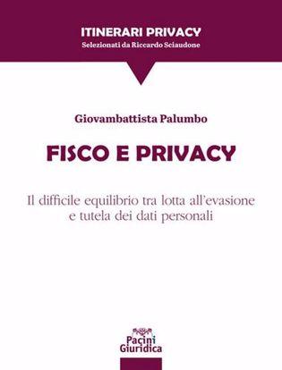 Immagine di Fisco e Privacy. Il difficile equilibrio tra lotta all'evasione e tutela dei dati personali