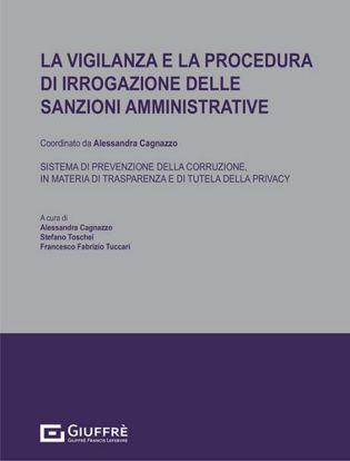 Immagine di La vigilanza e la procedura di irrogazione delle sanzioni amministrative. Sistema di prevenzione della corruzione, in materia di trasparenza e di tutela della privacy