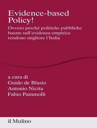 Immagine di Evidence-based Policy! Ovvero perché politiche pubbliche basate sull'evidenza empirica rendono migliore l'Italia