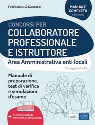 Immagine di Collaboratore professionale e istruttore. Area amministrativa degli enti locali. Manuale, test di verifica e simulazioni delle prove d'esame. Con espansione online.