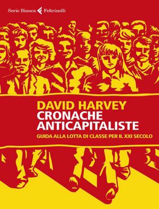 Immagine di Cronache anticapitaliste. Guida alla lotta di classe per il XXI secolo