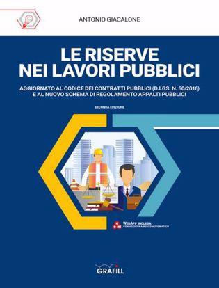 Immagine di Le riserve nei lavori pubblici. Aggiornato al codice dei contratti pubblici (D.Lgs. N. 50/2016) e al nuovo schema di regolamento appalti pubblici
