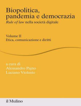 Immagine di Biopolitica, pandemia e democrazia. Rule of law nella società digitale vol.2 Etica, comunicazione e diritti