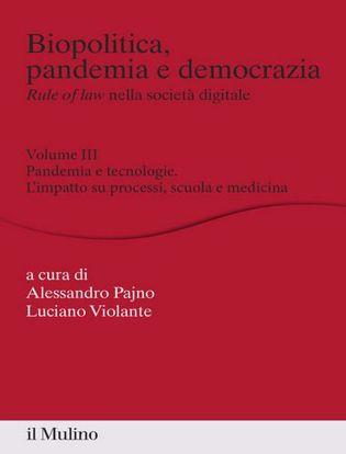 Immagine di Biopolitica, pandemia e democrazia. Rule of law nella società digitale vol.3 Pandemia e tecnologie. L'impatto su processi, scuola e medicina