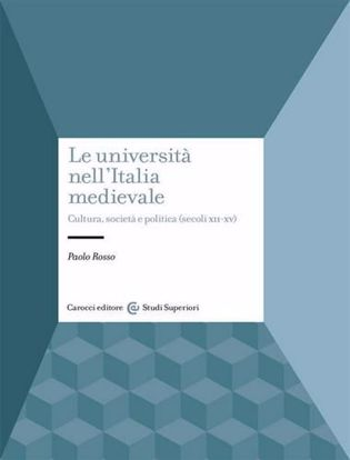 Immagine di Le università nell'Italia medievale. Cultura, società e politica (secoli XII-XV)