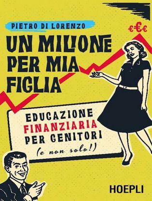 Immagine di Un milione per mia figlia. Educazione finanziaria per genitori (e non solo!)