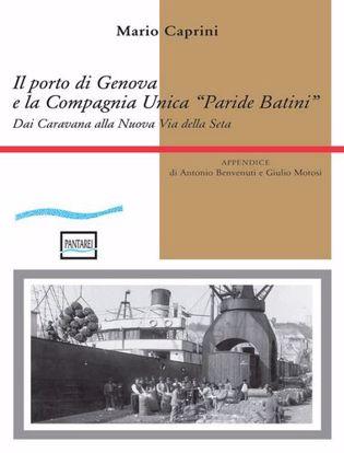 """Immagine di Il porto di Genova e la Compagnia Unica """"Paride Batini"""". Dai Caravana alla Nuova Via della Seta"""