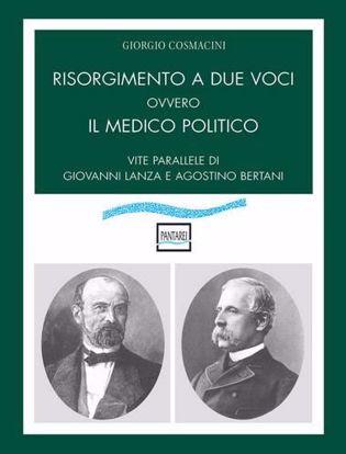 Immagine di Risorgimento a due voci ovvero Il medico politico. Vite parallele di Giovanni Lanza e Agostino Bertani