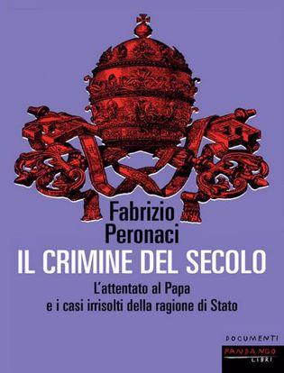 Immagine di Il crimine del secolo. L'attentato al papa e i casi irrisolti della ragione di Stato