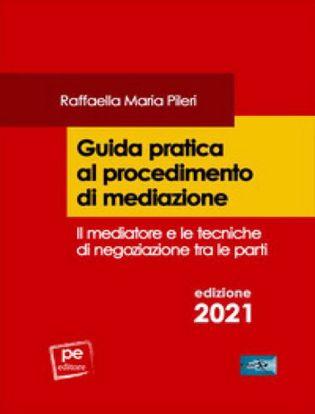 Immagine di Guida pratica al procedimento di mediazione. Il mediatore e le tecniche di negoziazione tra le parti