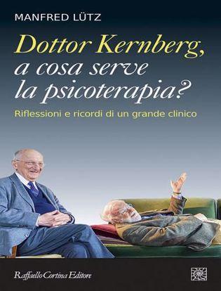 Immagine di Dottor Kernberg, a cosa serve la psicoterapia? Riflessioni e ricordi di un grande clinico