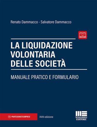 Immagine di La liquidazione volontaria delle società. Manuale pratico e formulario